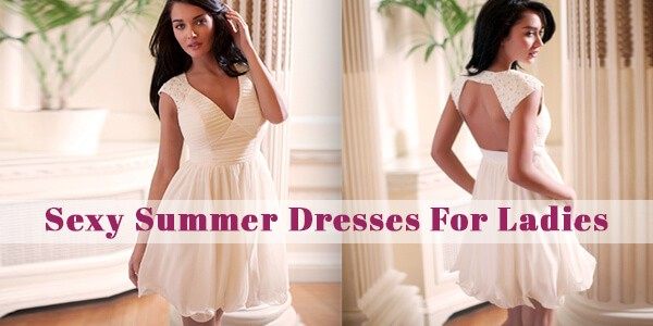 Latest Trends in Sexy Summer Dresses for Ladies 2016